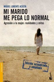 Mi marido me pega lo normal: agresión a la mujer, realidades y mitos / Miguel Lorente Acosta