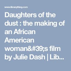 Daughters of the dust : the making of an African American woman's film by Julie Dash | LibraryThing