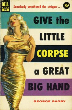 """excitingsounds: """" Give The Little Corpse A Great Big Hand by George Bagby (pulp front cover art, Dell Book # copyright © """" Arte Do Pulp Fiction, Pulp Fiction Book, Pulp Fiction Comics, Fiction Novels, Book Cover Art, Comic Book Covers, Archie Comics, Comics Vintage, Vintage Art"""