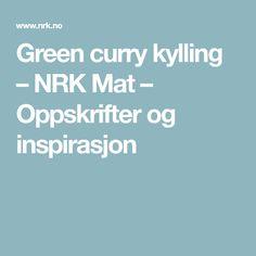 Green curry kylling – NRK Mat – Oppskrifter og inspirasjon