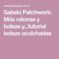 Sabela Patchwork: Más ratonas y bolsas y...tutorial bolsas acolchadas