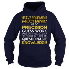 Heavy Equipment Mechanic We Do Precision Guess Work Knowledge T Shirts, Hoodies. Check price ==► https://www.sunfrog.com/Jobs/Heavy-Equipment-Mechanic--Job-Title-Navy-Blue-Hoodie.html?41382