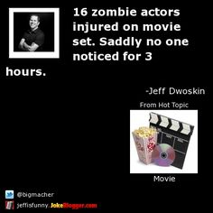 16 zombie actors injured on movie set. Saddly no one noticed for 3 hours. -  by Jeff Dwoskin