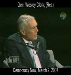 The Plan - according to U.S. General Wesley Clark (Ret.) - In an interview with Amy Goodman on March 2, 2007, U.S. General Wesley Clark (Ret.), explains that the Bush Administration planned to take out 7 countries in 5 years: Iraq, Syria, Lebanon, Lybia, Somalia, Sudan, Iran [Uploaded on Mar 17, 2007]