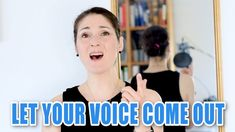 Let your Voice come out! Sing Better