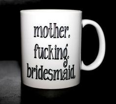Personalized Bridesmaid Gift Coffee Mug by Muggzilla on Etsy....hilarious