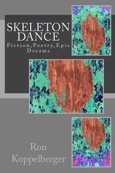 Skeleton Dance: Fiction, Poetry, Epic Dreams