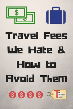 A travel blog about annoying travel fees that are becoming more common and some suggestions of different ways that you can avoid them. via @2travelingtxns