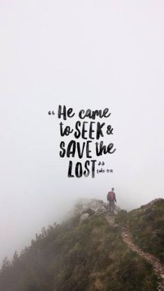 For the Son of Man came to seek and to save the lost. Luke 19:10 - Parables are not unique to Jesus, they're an ancient tradition used in many cultures to get people thinking. They're not tales used t (Top Quotes Encouragement)