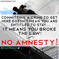 I'm all for immigration but against illegal immigration amnesty. America needs to make it easier for legal immigration instead of the bottle neck we now have. Perhaps more immigrants would actually go that route is it were more efficient... Just a thought...