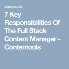 7 Key Responsibilities Of The Full Stack Content Manager - Contentools Copywriting, Content Marketing, No Response, Management, Key, Unique Key, Inbound Marketing