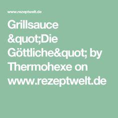 """Grillsauce """"Die Göttliche"""" by Thermohexe on www.rezeptwelt.de"""