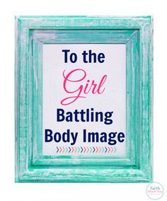 To the Girl Battling Body Image Faith Along the Way