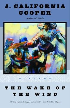 The Wake of the Wind by J. California Cooper. A novel on freed slaves after the Civil War. The protagonists are a young couple who buy a ruined plantation and begin to prosper. But racism returns and they have to flee. By the author of Family.