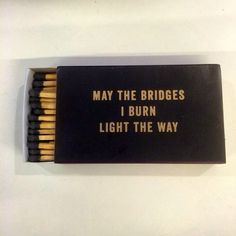 Amen. May the Bridges I Burn Light the Way. #Quotes #Words #Sayings #Life #Inspiration