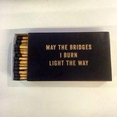 Amen. May the Bridges I Burn Light the Way. #Quotes #Words #Sayings #Life #Inspiration