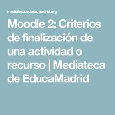 Moodle 2: Criterios de finalización de una actividad o recurso | Mediateca de EducaMadrid
