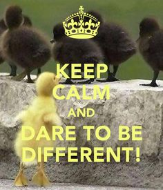KEEP CALM AND DARE TO BE DIFFERENT! #KeepCalm