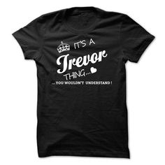Its A Trevor Thing #name #tshirts #TREVOR #gift #ideas #Popular #Everything #Videos #Shop #Animals #pets #Architecture #Art #Cars #motorcycles #Celebrities #DIY #crafts #Design #Education #Entertainment #Food #drink #Gardening #Geek #Hair #beauty #Health #fitness #History #Holidays #events #Home decor #Humor #Illustrations #posters #Kids #parenting #Men #Outdoors #Photography #Products #Quotes #Science #nature #Sports #Tattoos #Technology #Travel #Weddings #Women