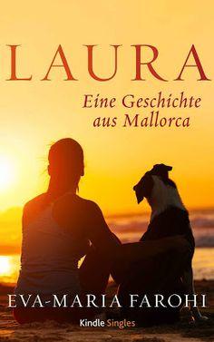 Laura - Eine Geschichte aus Mallorca - Eva-Maria Farohi - Liebe - Laura hat sich auf Mallorca ein neues Zuhause geschaffen, lebt allein und zurückgezogen. Als sie einen verlassenen Hund aufnimmt, ahnt sie noch nicht, dass sich dadurch ihr Leben völlig ändern wird.