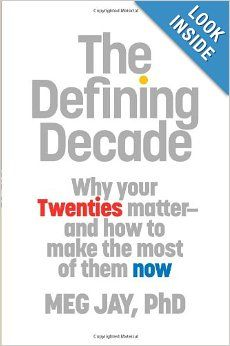 The Defining Decade: Why Your Twenties Matter--And How to Make the Most of Them Now: Meg Jay: 9780446561761: Amazon.com: Books