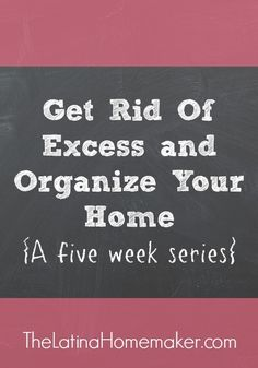 For the next 5 weeks I will share with you tips and tricks on how to get rid of excess and organize your home.