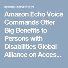 Amazon Echo Voice Commands Offer Big Benefits to Persons with Disabilities Global Alliance on Accessible Technologies and Environments