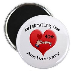 Celebrating Our 40th. Anniversary Magnet on CafePress.com