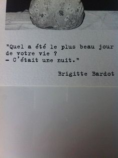 """""""What was the best day of your life?"""" """"It was a night."""" Brigitte Bardot"""