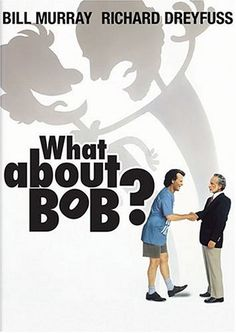 "What About Bob? -- Heartwarming and hilarious -- I just love when Bob has his goldfish in a jar around his neck and keeps chanting ""baby steps, baby steps"" to build up courage to get on the bus :)"