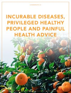 Incurable diseases, privileged healthy people and painful health advice   health   healthy   nutrition   alternative medicine   vaccinations   anti-vaccines   anti-vaxxers   asthma   asthmatic   ventoline   chronic illness  disabilities   mental health   diets   detox   kale smoothies   medicines   incurable   cancer   privileged   privilege   ignorant   equality