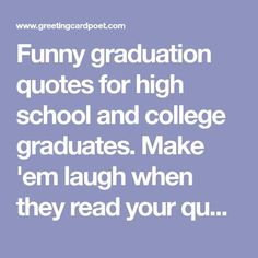 Funny graduation quotes for high school and college graduates. Make 'em laugh when they read your quotations and leave a lasting impression. quotes Funny graduation quotes for friends & yearbook High School Graduation Quotes, Graduation Words, Graduation Quotes Funny, High School Quotes, Graduation Speech, College Quotes, High Quotes, Graduation Caps, Grad Cap