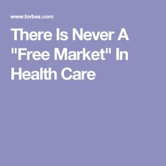 """There Is Never A """"Free Market"""" In Health Care"""