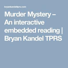 Murder Mystery – An interactive embedded reading   Bryan Kandel TPRS