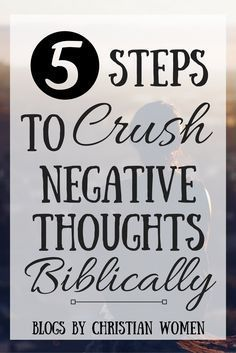So is it really possible to take those thoughts captive? Follow these 5 steps consistently it will get easier to crush negative thoughts Biblically.