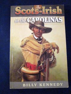 Scots Irish in the Carolinas by Billy Kennedy 1997 Genealogy History