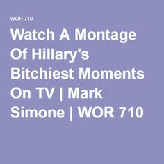 Watch A Montage Of Hillary's Bitchiest Moments On TV | Mark Simone | WOR 710