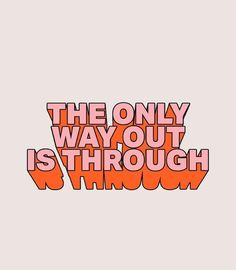 the only way out is through Motivational Quotes For Success, Inspirational Quotes, Art Quotes, Life Quotes, Make It Through, Meaningful Life, The Only Way, Friday Motivation, Motivation Quotes