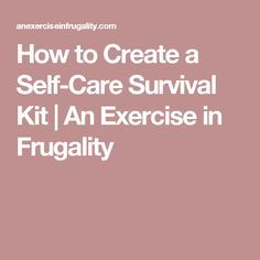 How to Create a Self-Care Survival Kit | An Exercise in Frugality