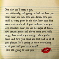 One day you'll meet a guy,and ultimately, he's going to find out how you chew, how you sip, how you dance... - Love quote, relationship quote.