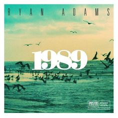 "Ryan Adams, full cover album of Taylor Swift's ""1989."""