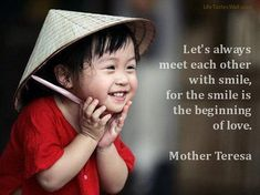 'Let's Always Meet Each Other With Smile, For The Smile is the Beginning of Love.' - Mother Teresa