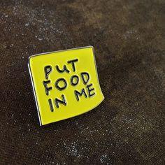 PUT FOOD IN ME Lapel Pin - Stuntin