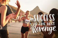 3. Success is the best revenge.