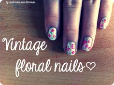 much more than the birds.: Vintage floral nails