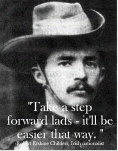 """""""Take a step forward lads, it will be easier that way"""". These were Childers' last words to his firing squad before he was executed in 1922 during the Irish Civil War. Ireland 1916, Erin Go Braugh, Irish Republican Army, Word 16, Men Are Men, Irish Eyes Are Smiling, Michael Collins, Art Of Manliness, Famous Last Words"""