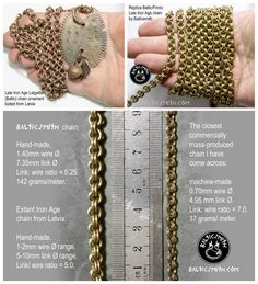 This replica of Late Iron Age Eastern Baltic chain is handmade to authentic archaeological specifications. The double cable chain with a 1:5 ratio of wire diameter to ring diameter was the most common type of chain used for personal adornment by both the Baltic and Finnic chiefdoms of the East Baltic region (present-day Latvia, Lithuania and Estonia). They have also been found in Viking sites such as Gotland and Birka, and Finnish sites such as Eura. Available from Balticsmith.com.