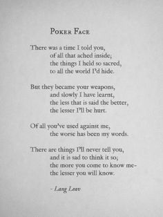 Poker Face by Lang Leav The Words, Pretty Words, Beautiful Words, Poker Quotes, Quotes To Live By, Me Quotes, Lying Quotes, Pokerface, Emotion