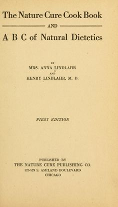 1915 | The Nature Cure Cook Book and A B C of Natural Dietetics | By Mrs. Anna Lindlahr and Henry Lindlahr, M.D. | First Edition