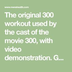 The original 300 workout used by the cast of the movie 300, with video demonstration. Get through this workout and you'll build serious amounts of muscle—fast.